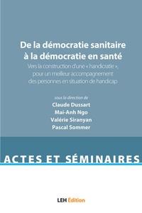 """Claude Dussart et Mai-Anh Ngo - De la démocratie sanitaire à la démocratie en santé - Volume 1, Vers la construction d'une """"handicratie"""", pour un meilleur accompagnement des personnes en situation de handicap."""