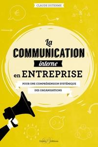 Claude Duterme - La communication interne en entreprise - Pour une compréhension systémique des organisations.