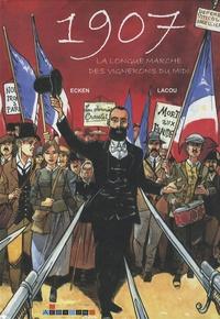 Claude Ecken et Benoît Lacou - 1907, La longue marche des vignerons du Midi.