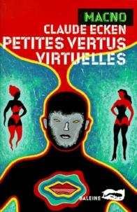 Claude Ecken - Petites vertus virtuelles.