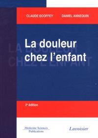 Claude Ecoffey et Daniel Annequin - La douleur chez l'enfant.