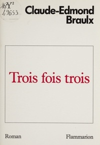 Claude-Edmond Braulx - Trois fois trois.
