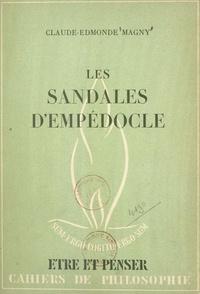 Claude-Edmonde Magny et Pierre Thévenaz - Les sandales d'Empédocle - Essai sur les limites de la littérature.