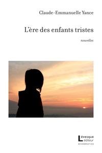 Claude-Emmanuelle Yance - L'ère des enfants tristes.