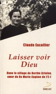 Laisser voir Dieu - Dans le sillage de Berthe Grialou, soeur du Bx Marie-Eugène de lE-J.pdf