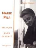 Claude Escallier - Marie Pila - Née pour aimer en vérité....