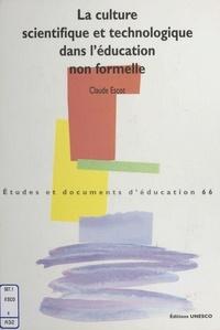Claude Escot - La culture scientifique et technologique non formelle.