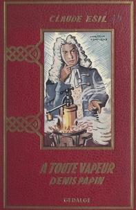 Claude Esil et Christian Fontugne - À toute vapeur : Denis Papin, l'inventeur malchanceux (1647-1716).