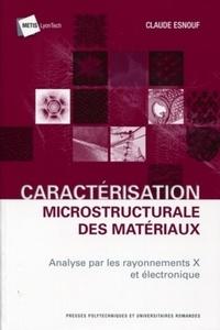 Claude Esnouf - Caractérisation microstructurale des matériaux - Analyse par les rayonnements X et électronique.