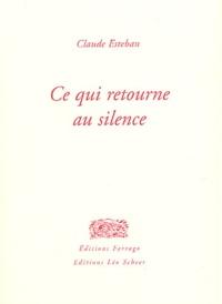 Claude Esteban - Ce qui retourne au silence.