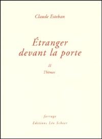 Claude Esteban - Etranger devant la porte - Tome 2, Thèmes.