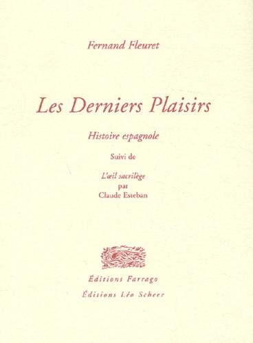Claude Esteban et Fernand Fleuret - Les derniers plaisirs - Histoire espagnole suivi de L'oeil sacrilège.