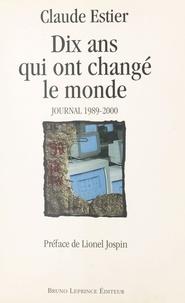 Claude Estier - Dix ans qui ont changé le monde - Journal 1989-2000.
