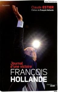 Claude Estier - François Hollande - Journal d'une victoire.