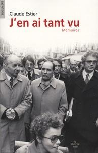 Claude Estier - J'en ai tant vu - Mémoires.
