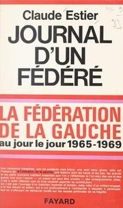 Claude Estier - Journal d'un fédéré, 1965-1969 - La Fédération de la Gauche au jour le jour.