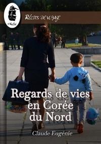 Claude Eugénie - Regards de Vies en Corée du Nord.