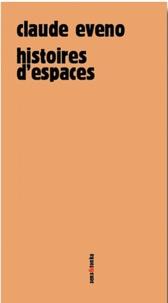 Claude Eveno - Histoires d'espaces.