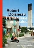 Claude Eveno - Robert Doisneau - La banlieue en couleur.