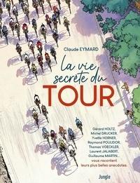Claude Eymard - La vie secrète du Tour.
