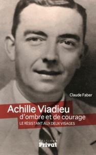 Claude Faber - Achille Viadieu, d'ombre et de courage - Le résistant aux deux visages.