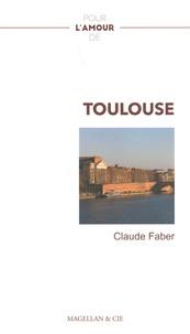 Claude Faber - Pour l'amour de Toulouse.