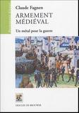 Claude Fagnen - Armement médiéval - Un métal pour la guerre.