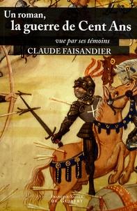 Claude Faisandier - Un roman : la guerre de Cent Ans - Vue par ses témoins, les historiens... et quelques autres.