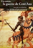 Claude Faisandier - Un roman, la guerre de Cent Ans - vue par ses témoins.