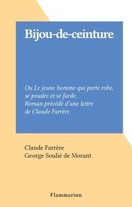 Claude Farrère et George Soulié de Morant - Bijou-de-ceinture - Ou Le jeune homme qui porte robe, se poudre et se farde. Roman précédé d'une lettre de Claude Farrère.