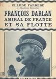 Claude Farrère - François Darlan, amiral de France et sa flotte.