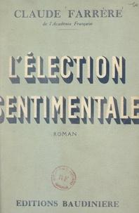 Claude Farrère - L'élection sentimentale.