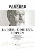 Claude Farrère - La mer, l'Orient, l'opium.