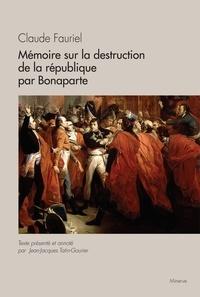 Claude Fauriel - Mémoire sur la destruction de la république par Bonaparte.