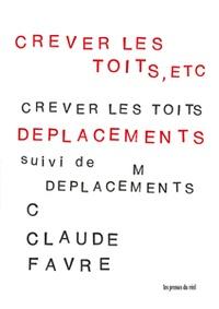Claude Favre - Crever les toits, etc. - Suivi de déplacements.
