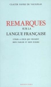 Claude Favre de Vaugelas - Remarques sur la langue française - Utiles à ceux qui veulent bien parler et bien écrire.