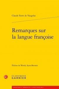 Claude Favre de Vaugelas - Remarques sur la langue françoise.
