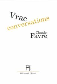 Claude Favre - Vrac conversations.