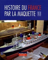 Claude Febvay - Histoire du France par la maquette.