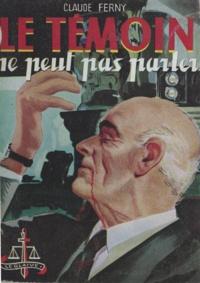 Claude Ferny - Le témoin ne peut pas parler.
