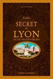 Claude Ferrero - Guide secret de Lyon et de ses environs.