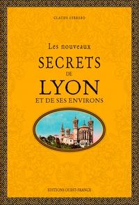 Claude Ferrero - Les nouveaux secrets de Lyon et de ses environs.