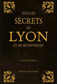 Claude Ferrero - Tous les secrets de Lyon et ses environs.