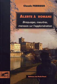 Claude Ferrieux - Alerte à Romans - Braquages, meurtres, menaces sur l'agglomération.
