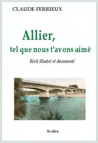 Claude Ferrieux - Allier, tel que nous t'avons aimé.