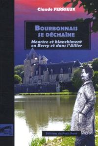 Claude Ferrieux - Bourbonnais se déchaîne - Meurtre et blanchiment en Berry et dans l'Allier.