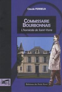 Claude Ferrieux - Le commissaire Bourbonnais mène l'enquête  : Homicide à Saint-Yorre.