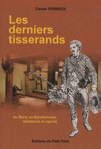 Claude Ferrieux - Les derniers tisserands - Du Berry au Bourbonnais, résistance et agonie.
