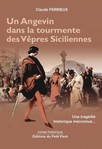 Claude Ferrieux - Un angevin dans la tourmente des Vêpres siciliennes.