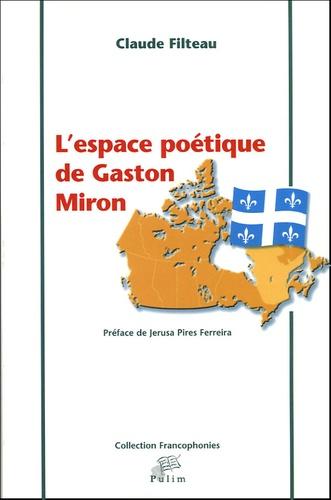 Claude Filteau - L'espace poétique de Gaston Miron.